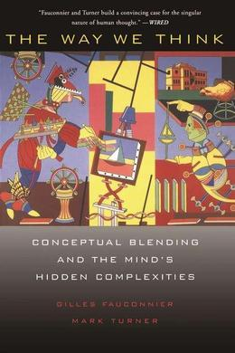 The Way We Think: Conceptual Blending and the Mind's Hidden Complexities