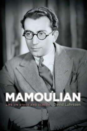 Mamoulian: Life on Stage and Screen