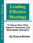Leading Effective Meetings:72 Tips to Save Time, Improve Teamwork, and Make Better Decisions