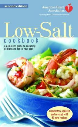 The American Heart Association Low-Salt Cookbook: A Complete Guide to Reducing Sodium and Fat in Your Diet (AHA, American HeartAssociation Low-Salt Co