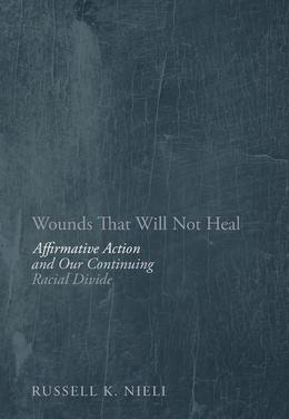 Wounds That Will Not Heal: Affirmative Action and Our Continuing Racial Divide