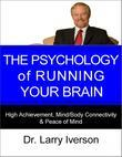 The Psychology of Running Your Brain:High Achievement, Mind/Body Connectivity & Peace of Mind