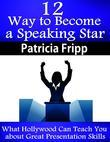 12 Ways to Become a Speaking Star: WhatHollywoodCan Teach You about Great Presentation Skills