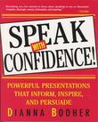 Speak with Confidence:Powerful Presentations that Inform, Inspire and Persuade