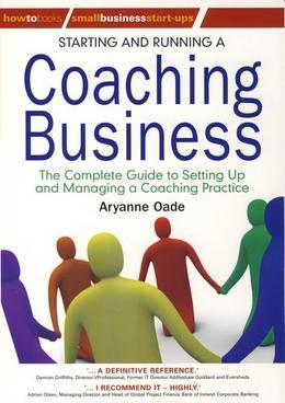 Starting and Running a Coaching Business: The Complete Guide to Setting Up and Managing a Coaching Practice
