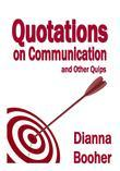 Quotations on Communication and Other Quips:Presentations, Writing, Interpersonal Skills, Meetings, Listening, Conflict, Body Language, Gender Communi