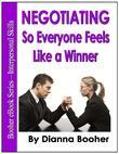 Negotiating So Everyone Feels Like a Winner:Negotiation Strategies and Techniques for Sales Success