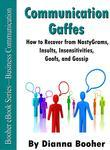 Communication Gaffs:How to Recover from NastyGrams, Insults, Insensitivities, Goofs, and Gossip