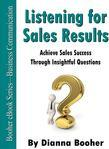 Listening for Sales Results:Achieve Sales Success Through Insightful Questions