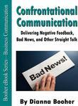 Confrontational Communication:Delivering Negative Feedback, Bad News, and Other Straight Talk