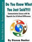 Do You Know What You Just SAID?!!!:Communication Success with the Opposite Sex &amp; Cultural Differences