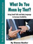 What Do You Mean by That?:Using Small Talk and Body Language to Increase Credibility