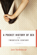 A Pocket History of Sex in the Twentieth Century: A Memoir