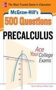 McGraw-Hill's 500 College Precalculus Questions: Ace Your College Exams
