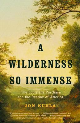 A Wilderness So Immense: The Louisiana Purchase and the Destiny of America