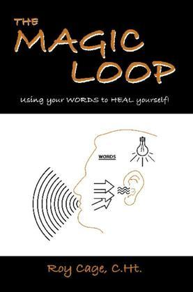 The Magic Loop, How to Use Your Words to Heal Yourself!
