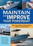 Maintain and Improve Your Powerboat : 100 Ways to Make Your Boat Better