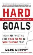 Hard Goals : The Secret to Getting from Where You Are to Where You Want to Be: The Secret to Getting from Where You Are to Where You Want to Be