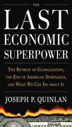 The Last Economic Superpower : The Retreat of Globalization, the End of American Dominance, and What We Can Do About It: The Retreat of Globalization,