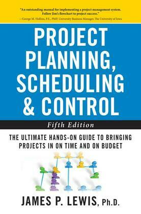 Project Planning, Scheduling, and Control : The Ultimate Hands-On Guide to Bringing Projects in On Time and On Budget , Fifth Edition: The Ultimate Ha