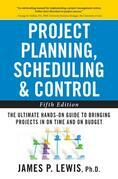 Project Planning, Scheduling, and Control: The Ultimate Hands-On Guide to Bringing Projects in On Time and On Budget , Fifth Edition: The Ultimate Han
