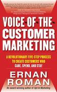 Voice-of-the-Customer Marketing : A Revolutionary 5-Step Process to Create Customers Who Care, Spend, and Stay: A Revolutionary 5-Step Process to Crea