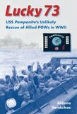 Lucky 73: USS <i>Pampanito</i>'s Unlikely Rescue of Allied POWs in WWII