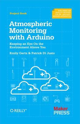 Atmospheric Monitoring with Arduino: Building Simple Devices to Collect Data About the Environment