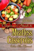Beginner's Guide to Meatless Casseroles - 2nd edition
