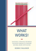 What Works!: Successful Strategies for Middle Childhood Generalists Pursuing National Board Certification
