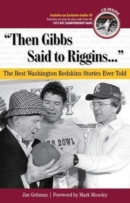 """Then Gibbs Said to Riggins. . ."": The Best Washington Redskins Stories Ever Told"