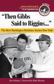 &quot;Then Gibbs Said to Riggins. . .&quot;: The Best Washington Redskins Stories Ever Told