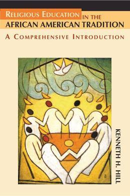 Religious Education in the African American Tradition: A Comprehensive Introduction