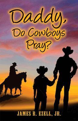 Daddy, Do Cowboys Pray?
