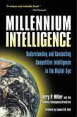 Millennium Intelligence: Understanding and Conducting Competitive Intelligence in the Digital Age