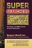 Super Searchers on Competitive Intelligence: The Online and Offline Secrets of Top CI Researchers