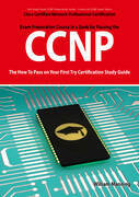 CCNP Cisco Certified Network Professional Certification Exam Preparation Course in a Book for Passing the CCNP Exam - The How To Pass on Your First Tr
