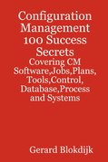 Configuration Management 100 Success Secrets - Covering CM Software,Jobs,Plans,Tools,Control,Database,Process and Systems
