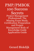 PMP/PMBOK 100 Success Secrets - Project Management Professional; The Missing Exam Study, Certification Preparation and Project Management Body of Know