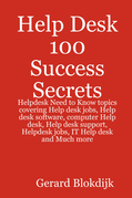 Help Desk 100 Success Secrets - Helpdesk Need to Know topics covering Help desk jobs, Help desk software, computer Help desk, Help desk support, Helpd