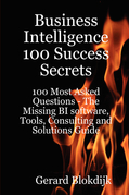 Business Intelligence 100 Success Secrets - 100 Most Asked Questions: The Missing BI software, Tools, Consulting and Solutions Guide