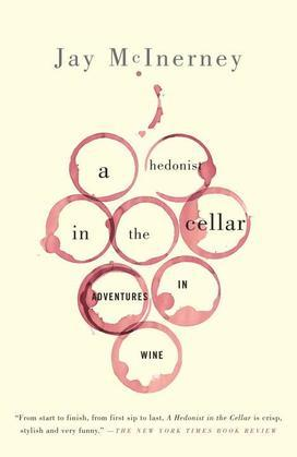 A Hedonist in the Cellar: Adventures in Wine