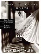 Coast to Coast Ghosts: True Stories of Hauntings Across America