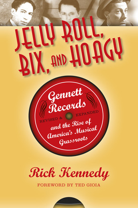 Jelly Roll, Bix, and Hoagy, Revised and Expanded Edition: Gennett Records and the Rise of America's Musical Grassroots