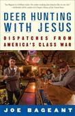 Deer Hunting with Jesus: Dispatches from America's Class War