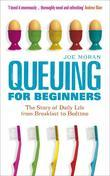 Queuing for Beginners: The Story of Daily Life from Breakfast to Bedtime