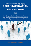 How to Land a Top-Paying Decontamination technicians Job: Your Complete Guide to Opportunities, Resumes and Cover Letters, Interviews, Salaries, Promo