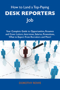 How to Land a Top-Paying Desk reporters Job: Your Complete Guide to Opportunities, Resumes and Cover Letters, Interviews, Salaries, Promotions, What t
