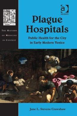 Plague Hospitals: Illness and Isolation in Early Modern Venice