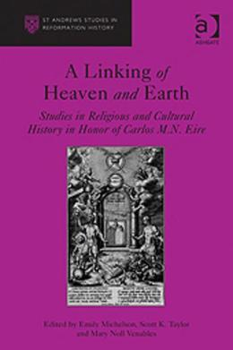A Linking of Heaven and Earth: Studies in Religious and Cultural History in Honor of Carlos M.N. Eire